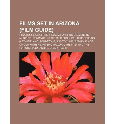 { [ FILMS SET IN ARIZONA (FILM GUIDE): PSYCHO, LILIES OF THE FIELD, MY DARLING CLEMENTINE, MURPHY'S ROMANCE, LITTLE MISS SUNSHINE, THUNDERBIRD 6 ] } Source Wikipedia ( AUTHOR ) Aug-31-2011 Paperback