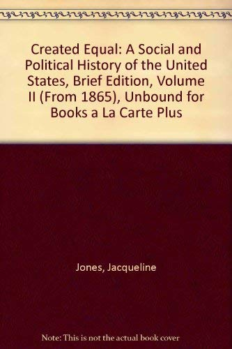 Created Equal: A Social and Political History of the United States, Brief Edition, Volume II (from 1865), Unbound for Bo