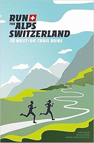 ff44bf20933 Run the Alps Switzerland: 30 Must-Do Trail Runs: Dan Patitucci, Janine  Patitucci, Kim Strom Doug Mayer: 9782940481477: Amazon.com: Books