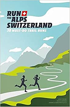 PDF Gratis Run The Alps Switzerland: 30 Must-do Trail Runs