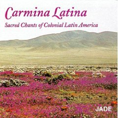 Carmina Latina: Sacred Chants of Colonial Latin America