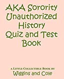 AKA Sorority Unauthorized History Quiz and Test Book (Black Greek Quiz Book Series)