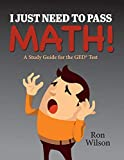 I Just Need to Pass Math!: A Study Guide for the GED Test (1)