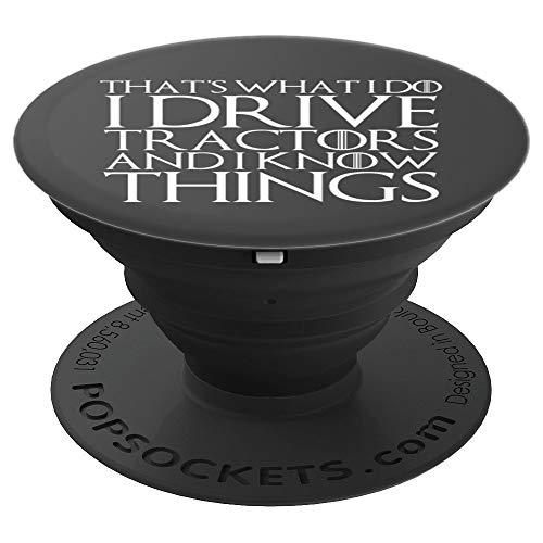 THAT'S WHAT I DO I DRIVE TRACTORS AND I KNOW THINGS Design - PopSockets Grip and Stand for Phones and Tablets