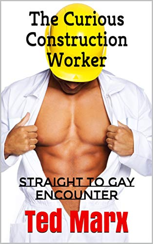 The Curious Construction Worker: Straight to Gay Encounter