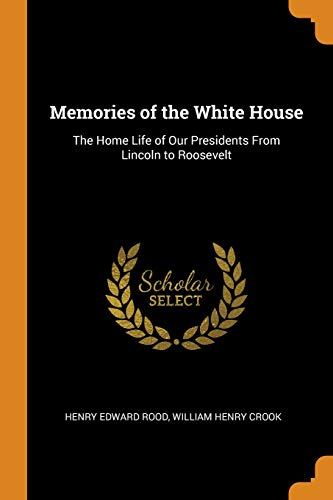 Memories of the White House: The Home Life of Our Presidents from Lincoln to ()