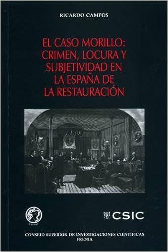 El caso Morillo: crimen, locura y subjetividad en la España de la Restauración: Amazon.es: Campos Marín, Ricardo José: Libros