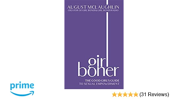 Girl Boner: The Good Girl's Guide to Sexual Empowerment: August