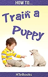 How To Train a Puppy (How To eBooks Book 43)