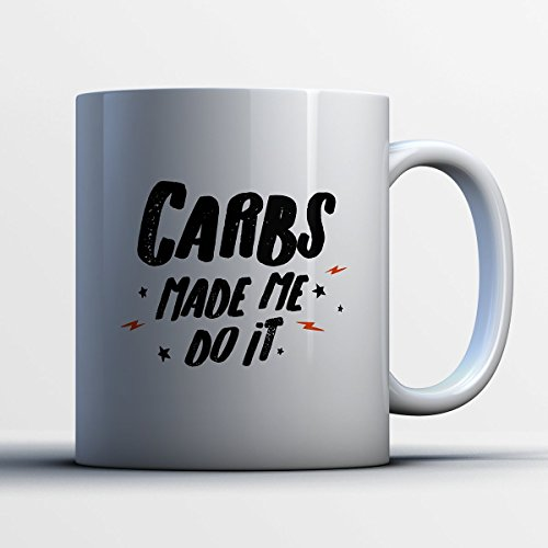 Carbs Coffee Mug - Carbs Made Me Do It - Funny 11 oz White Ceramic Tea Cup - Cute Carbs Lover Gifts with Carbs Sayings