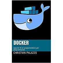 Docker: appunti di un programmatore per programmatori (Programmazione Vol. 15) (Italian Edition)