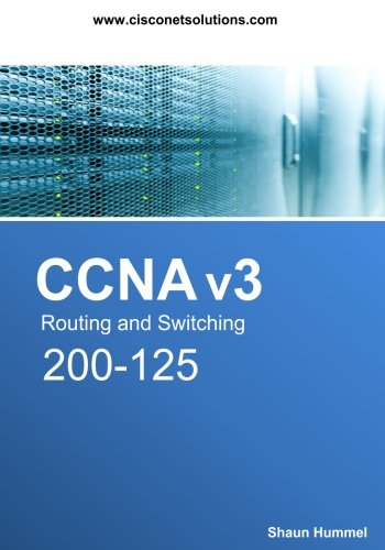 CCNA v3 Routing and Switching 200-125: 650+ CCNA Questions and Answers