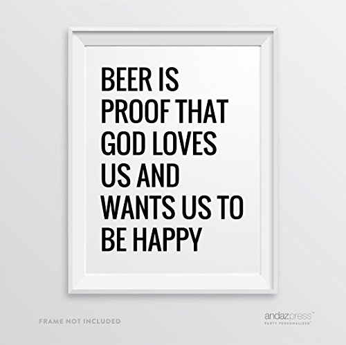 Andaz Press Wall Art Decor Sign, 8.5 x 11-inch, Beer is proof that God loves us and wants us to be happy, Benjamin Franklin Attributed Quote Print, 1-Pack, Father's Day Gift, Typographic Calligraphy Minimalist Black and White Poster for Dad, Man Cave Art, Christmas, Birthday Gift Idea for Dad, Father Grandfather Uncle Brother Nephew Present Ideas, From Son and Daughter, Beer Art, Beer Bar ()