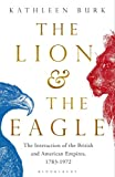 Image of The Lion and the Eagle: The Interaction of the British and American Empires 1783-1972