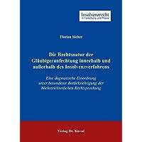 Die Rechtsnatur der Gläubigeranfechtung innerhalb und außerhalb des Insolvenzverfahrens: Eine dogmatische Einordnung unter besonderer Berücksichtigung ... (Insolvenzrecht in Forschung und Praxis)