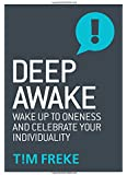 Deep Awake: Wake Up To Oneness and Celebrate Your Individuality