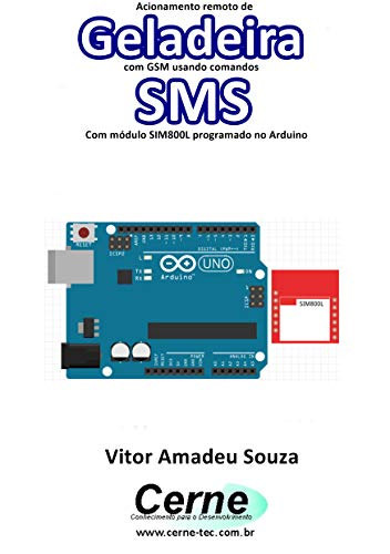 Acionamento remoto de Geladeira com GSM usando comandos SMS Com módulo SIM800L programado no Arduino