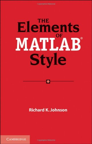 The Elements of MATLAB Style by Richard K. Johnson, Cambridge University Press