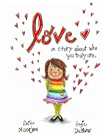 """""""Be your own best friend. Love yourself just as you are!"""" This is the message that """"Love: a story about who you truly are"""" teaches children to embrace. Within the pages of this beautifully written and illustrated book, children are taught how..."""