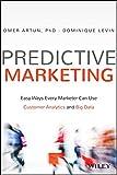 Predictive Marketing: Easy Ways Every Marketer Can Use Customer Analytics and Big Data