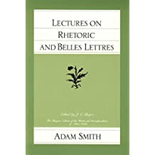 Lectures on Rhetoric and Belles Lettres (The Glasgow Edition of the Works and Correspondence of Adam Smith, Vol. 4)