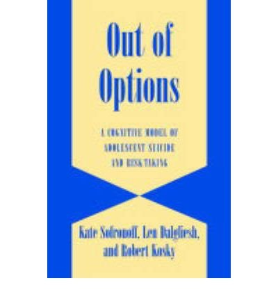 [(Out of Options: A Cognitive Model of Adolescent Suicide and Risk-Taking)] [Author: Kate Sofronoff] published on (August, 2004) pdf epub
