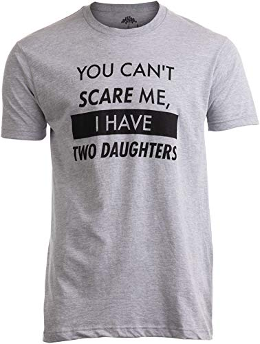 You Can't Scare Me, I Have Two Daughters | Funny Dad Daddy Cute Joke Men T-Shirt-(Adult,M) (Best Daughter T Shirt)