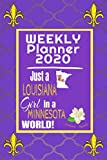 Weekly Planner 2020 Just a Louisiana Girl in a Minnesota World: Weekly Calendar Diary Journal With Dot Grid for a Transplanted Louisianian