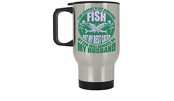 Amazon.com: My Best Catch Always Be My Husband Travel Mug, I ...