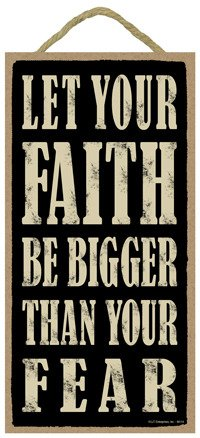 (SJT94114) Let Your Faith Be Bigger Than Your Fear 5'' x 10'' wood sign plaque by SJT.