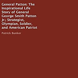 General Patton: The Inspirational Life Story