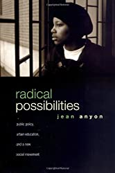 Radical Possibilities: Public Policy, Urban Education, and A New Social Movement (Critical Social Thought)