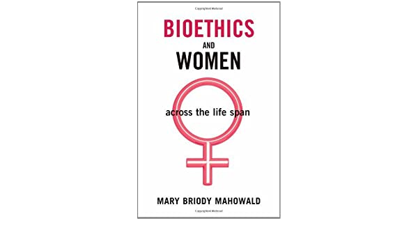 Bioethics and Women: Across the Life Span: Across the Lifespan
