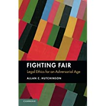 Fighting Fair: Legal Ethics for an Adversarial Age