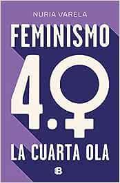 Feminismo 4.0. La cuarta ola (No ficción): Amazon.es: Varela, Nuria: Libros