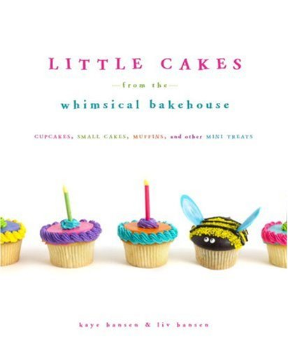Little Cakes from the Whimsical Bakehouse: Cupcakes, Small Cakes, Muffins, and Other Mini Treats by Clarkson Potter