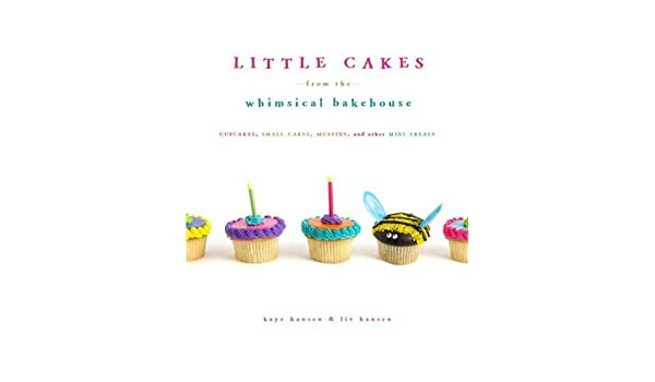 Little Cakes from the Whimsical Bakehouse: Amazon.es: Kaye Hansen, Liv Hansen, Ben Fink: Libros en idiomas extranjeros