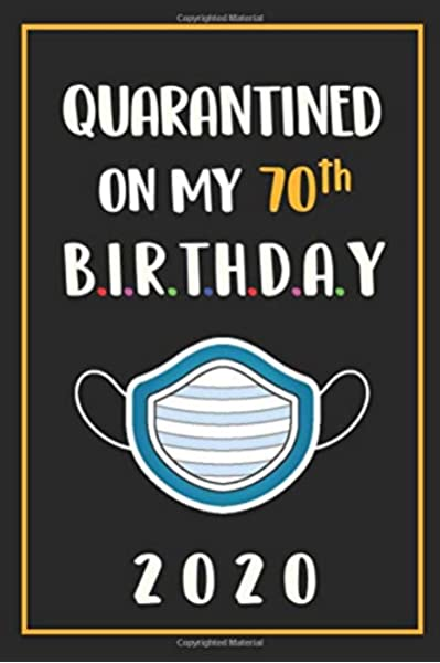 Amazon Com Quarantined On My 70th Birthday 2020 70 Years Old 70th Birthday Notebook Gift Ideas For Mom Dad Husband Wife Unique Bday Presents For Seventy Grandpa Brother Sister Male