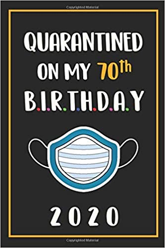 Quarantined On My 70th Birthday 2020 70 Years Old 70th Birthday Notebook Gift Ideas For Mom Dad Husband Wife Unique Bday Presents For Seventy Grandpa Brother Sister Male Female