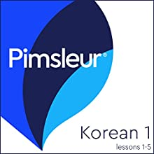 Pimsleur Korean Level 1 Lessons 1-5: Learn to Speak and Understand Korean with Pimsleur Language Programs Speech by  Pimsleur Narrated by  Pimsleur