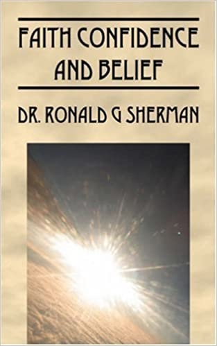 Book Faith Confidence and Belief: A Formula for Life by Ronald G. Sherman (2008-03-19)