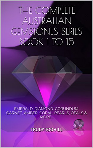 THE COMPLETE AUSTRALIAN GEMSTONES SERIES  Book 1 to 15: EMERALD, DIAMOND, CORUNDUM, GARNET, AMBER, CORAL, PEARLS, OPALS & MORE...