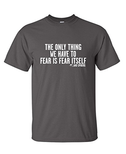 The Only Thing We Have To Fear Is Fear Itself...And Spiders BEEFY T Shirt S Smoke