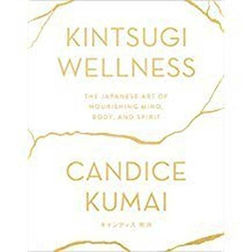 Kintsugi Wellness: The Japanese Art of Nourishing Mind, Body, and Soul - Library Edition by Blackstone Pub