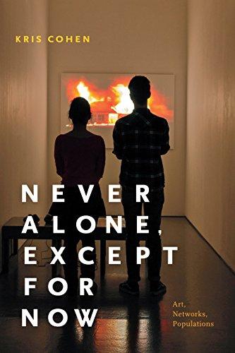 Never Alone, Except for Now: Art, Networks, Populations por Kris Cohen