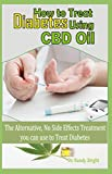 How to Treat Diabetes Using CBD Oil: The alternative No Side Effects Treatment you can use to Treat Diabetes