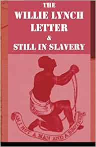the willie lynch letter the willie lynch letter and still in slavery willie lynch 40135