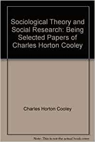 an introduction to the theory of charles horton cooley Charles horton cooley the empirical self --i as a state of feeling -- its relation to the body -- as a sense of power or causation - - as a sense of speciality or.