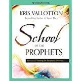 School of the Prophets Workbook: Advanced Training for Prophetic Ministry