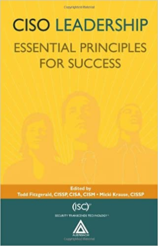 CISO Leadership: Essential Principles for Success ((ISC) 2 Press)